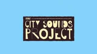 City Sounds Project  (Opening Sequence)