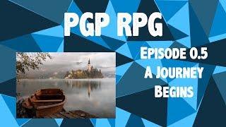 PGP RPG Episode 0.5   A Journey Begins