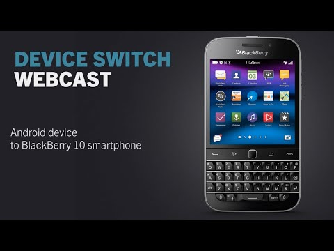 Device Switch Webcast: Android device to BlackBerry 10 smartphone