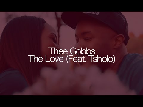 Thee Gobbs - The Love (feat. Tsholo) [Official Music Video]