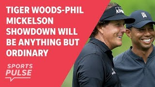 Tiger Woods-Phil Mickelson showdown will be anything but ordinary