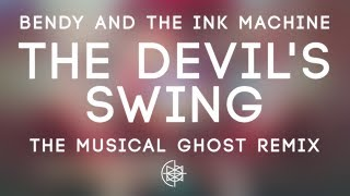 Bendy And The Ink Machine - The Devil's Swing (The Musical Ghost Remix)