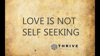 Thrive Church Online, Love is Not Self Seekings, 5-16-21