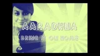 Aaradhna - Bring It On Home Lyrics