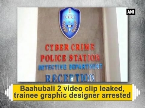 Baahubali 2 video clip leaked, trainee graphic designer arrested - ANI News