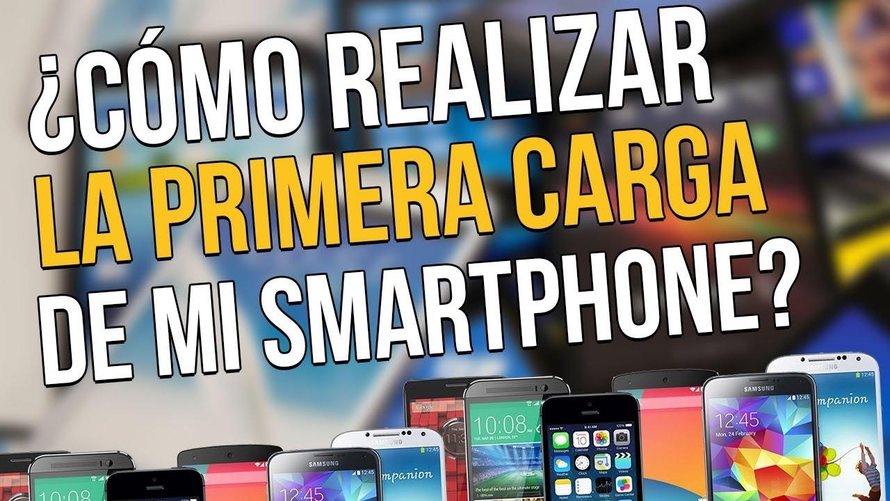 Cómo Debo Hacer La Primera Carga De Mi Teléfono Android O Cualquier Otro Guia Para Dummies Youtube