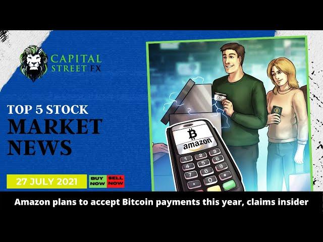 Top 5 Stock Market Update & Financial Market News By Capital Street Fx - 27 July, 2021