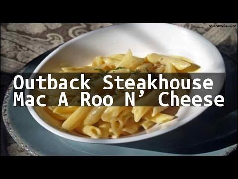 Recipe Outback Steakhouse Mac A Roo N Cheese Youtube