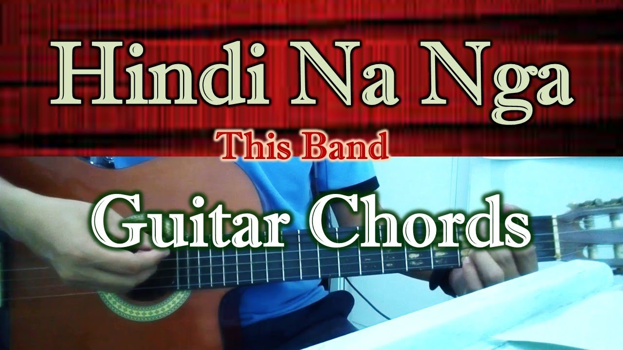 Hindi Na Nga - This Band - Guitar Chords