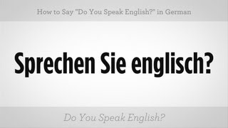 "Say ""Do You Speak English?"" in German 