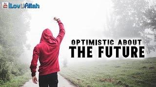 Optimistic About The Future | Nouman Ali Khan
