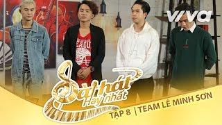 Team Lê Minh Sơn Từ Độc Đến Lạ | Tập 8 Trại Sáng Tác 24H | Sing My Song - Bài Hát Hay Nhất 2016