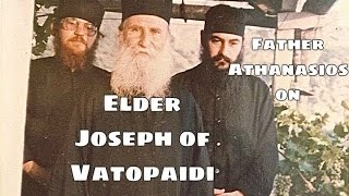 Fr. Athanasios on Elder Joseph of Vatopedi