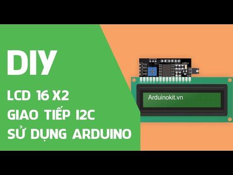 Tổng quan LCD 16x2 và giao tiếp I2C LCD sử dụng Arduino