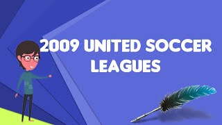 What is 2009 United Soccer Leagues?, Explain 2009 United Soccer Leagues