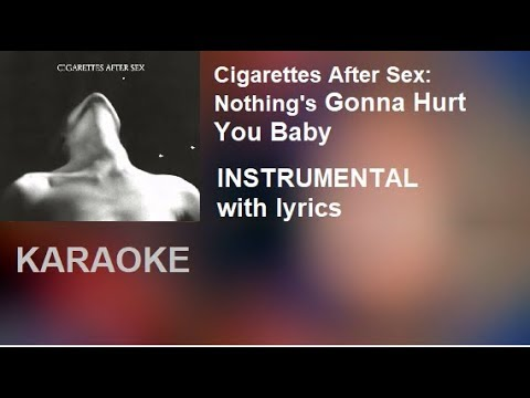 KARAOKE/Instrumental: Nothing's Gonna Hurt You Baby (Cigarettes After Sex)
