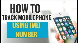 3 Ways How to Track Mobile Phone Using IMEI Number