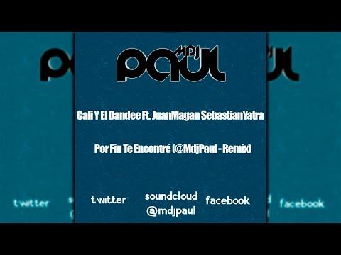 Cali Y El Dandee   Por Fin Te Encontré Ft  JuanMagan SebastianYatra@MdjPaul   Remix