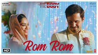 Rom Rom Video | The Body | Rishi K, Emraan H, Sobhita, Vedhika | Sunny, Shamir T, Sameer A,Sandeep M
