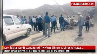 Şok İddia Şehit Cenazeleri PKK'nın Elinde, Siviller Almaya Gidiyor
