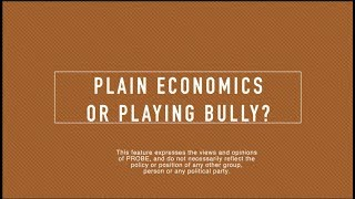 PROBE: Plain Economics or Playing Bully?