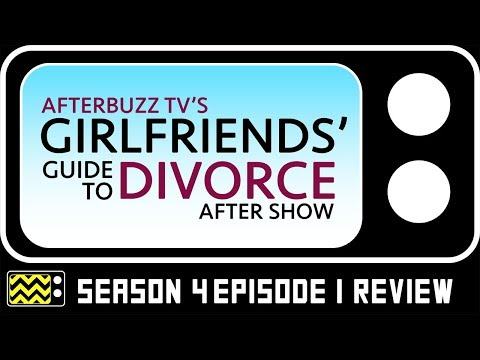 Girlfriends' Guide To Divorce Season 4 Episode 1 Review & AfterShow | AfterBuzz TV