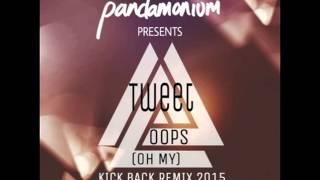 Tweet | Oops [Oh My] - Kick Back Remix 2015