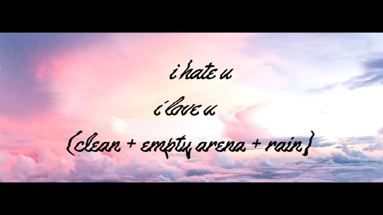 i hate you i love you (clean + empty arena + rain)