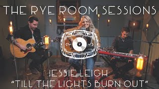 "The Rye Room Sessions - Jessie Leigh ""Till The Lights Burn Out"" LIVE"