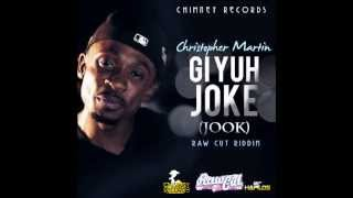 CHRISTOPHER MARTIN - GI YUH JOKE (JOOK) | SINGLE | JUNE 2013 |