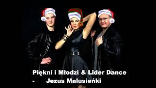 Piękni i Młodzi & Lider Dance - Jezus Malusieńki(audio)