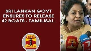 Sri Lankan Govt ensures to release 42 boats – Tamilisai Soundararajan