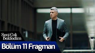 Seni Çok Bekledim 11. Bölüm Fragman