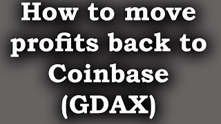 How to move profits from binance back to Coinbase(GDAX)