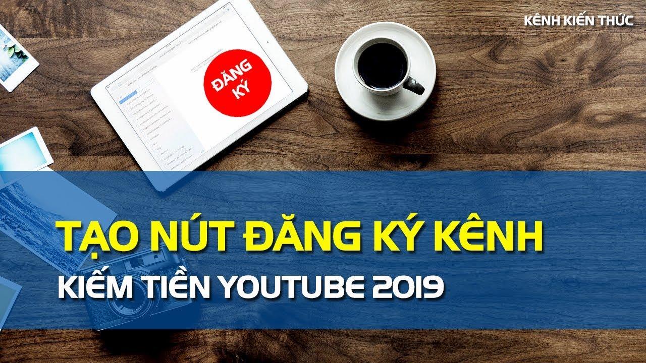 Hướng dẫn tạo nút ĐĂNG KÝ KÊNH YouTube | Kênh Kiến Thức