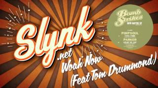 Slynk - Woah Now (Feat Tom Drummond)
