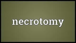 Necrotomy Meaning