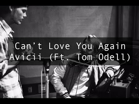Can't Love You Again - Avicii (Ft. Tom Odell)