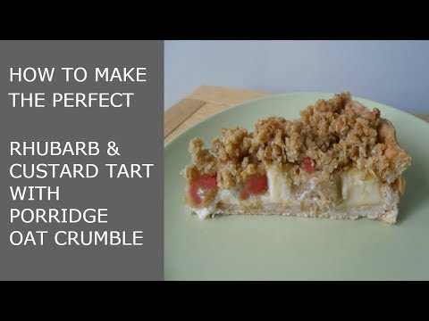 How to make the perfect Rhubarb and Custard Tart with Oat Crumble