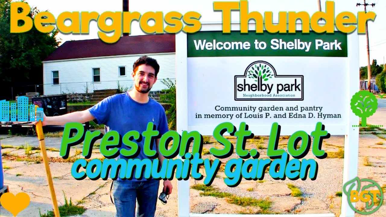 Shelby Park Preston St. Lot Community Garden: new placemaking project in urban Louisville, KY