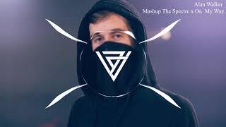 Mashup The Spectre x On My Way - Alan Walker