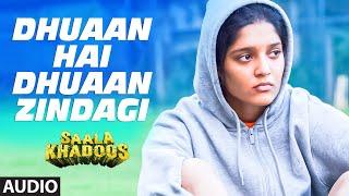 DHUAAN HAI DHUAAN ZINDAGI Full Song (AUDIO) | SAALA KHADOOS | R. Madhavan, Ritika Singh | T-Series