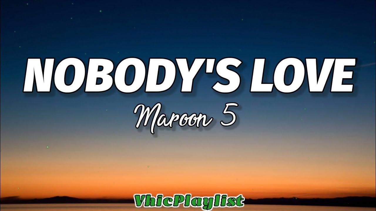 Maroon 5 Nobody S Love Lyrics Youtube Yea i'm just saying, she hit the bathroom. youtube