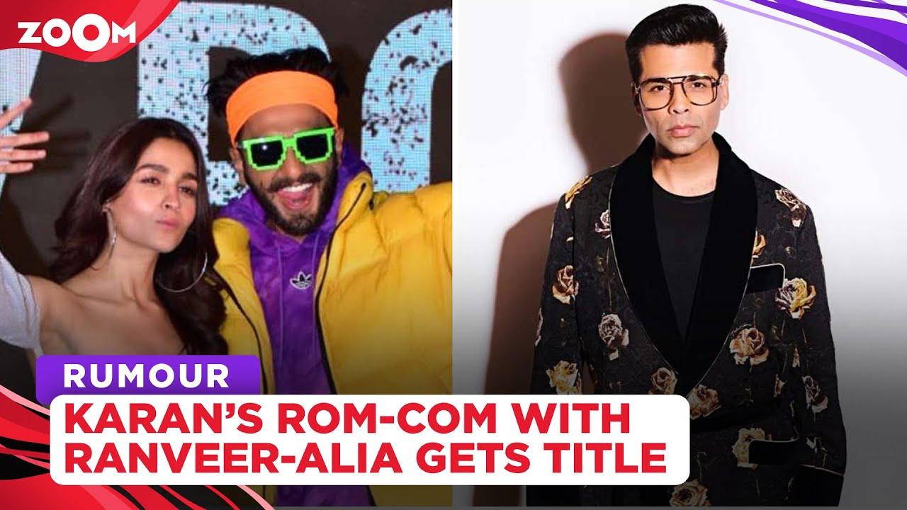 Karan Johar's rom-com film with Ranveer Singh and Alia Bhatt gets a title