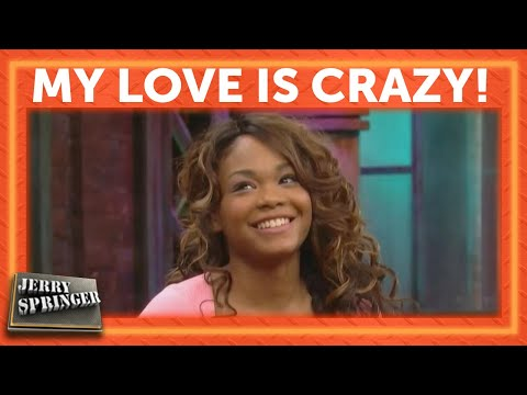 My Love is Crazy! | Jerry Springer