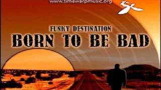 Funky Destination - Born To Be Bad (original).wmv