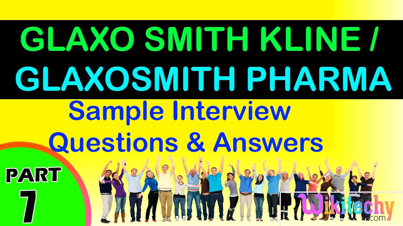 glaxo smith kline | glaxosmith pharma top interview questions and answers  for freshers / experienced