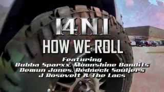 Watch I4ni How We Roll feat Bubba Sparxxx Demun Jones Redneck Souljers J Rosevelt Moonshine Bandits  The Lacs video