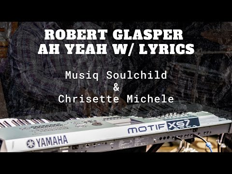Ah Yeah (Instrumental) with Lyrics Robert Glasper feat. Musiq Soulchild and Chrisette Michele