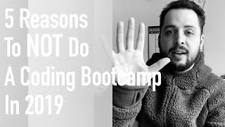 5 Reasons To NOT Do A Coding Bootcamp in 2019